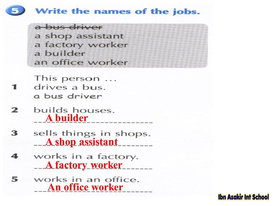 A builder A shop assistant A factory worker An office worker