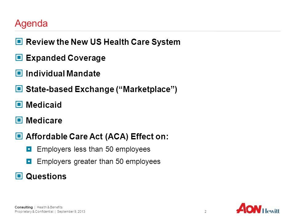 Consulting | Health & Benefits Proprietary & Confidential | September 9, 2013 2 Agenda Review the New US Health Care System Expanded Coverage Individu