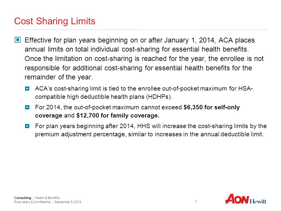 Consulting | Health & Benefits Proprietary & Confidential | September 9, 2013 7 Cost Sharing Limits Effective for plan years beginning on or after Jan