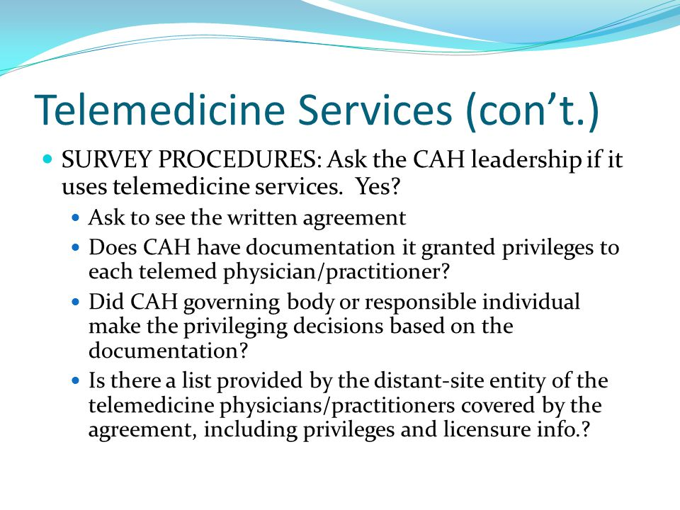 Telemedicine Services (con't.) SURVEY PROCEDURES: Ask the CAH leadership if it uses telemedicine services.