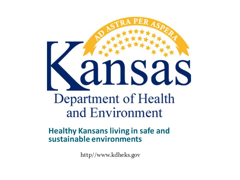 Healthy Kansans living in safe and sustainable environments http//www.kdheks.gov