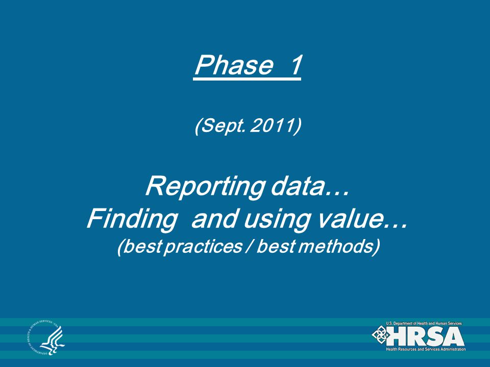 Phase 1 (Sept. 2011) Reporting data… Finding and using value… (best practices / best methods)