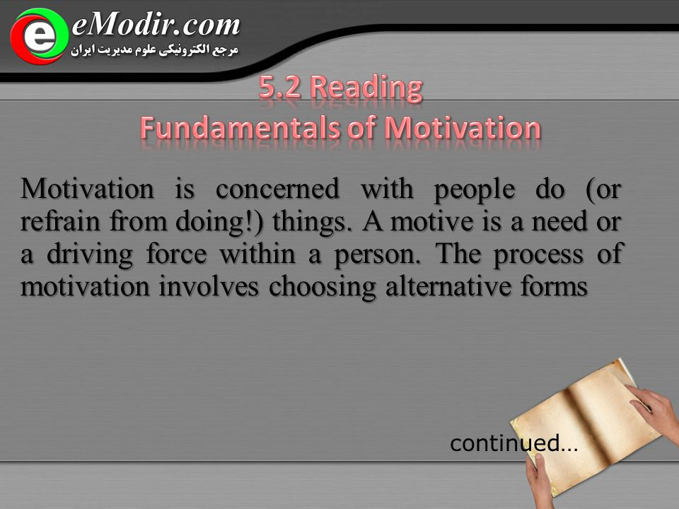 Motivation is concerned with people do (or refrain from doing!) things.