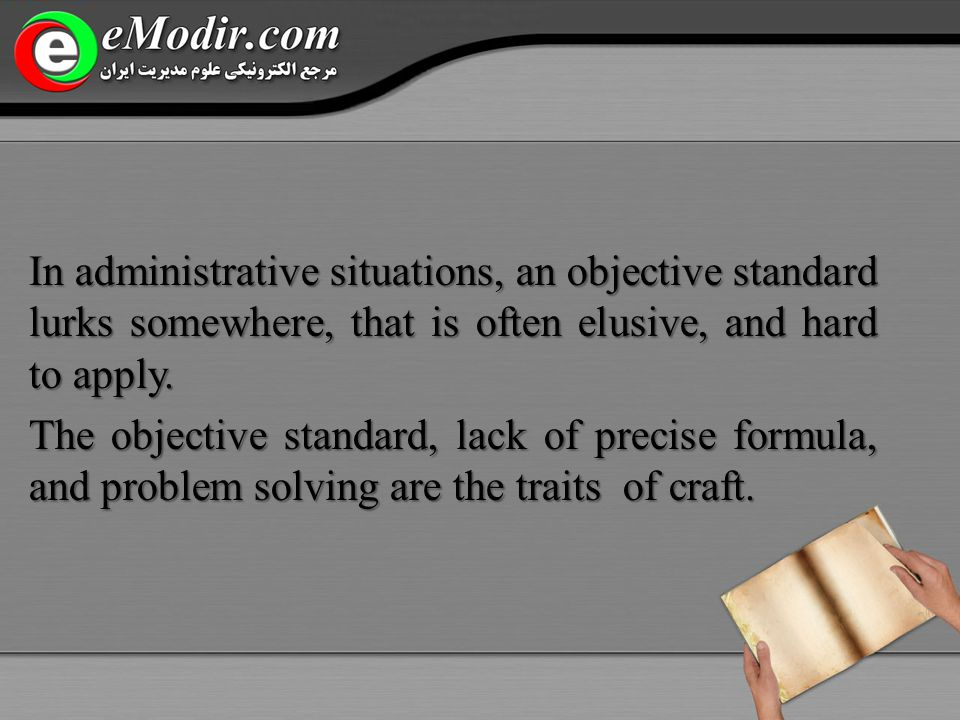 In administrative situations, an objective standard lurks somewhere, that is often elusive, and hard to apply.