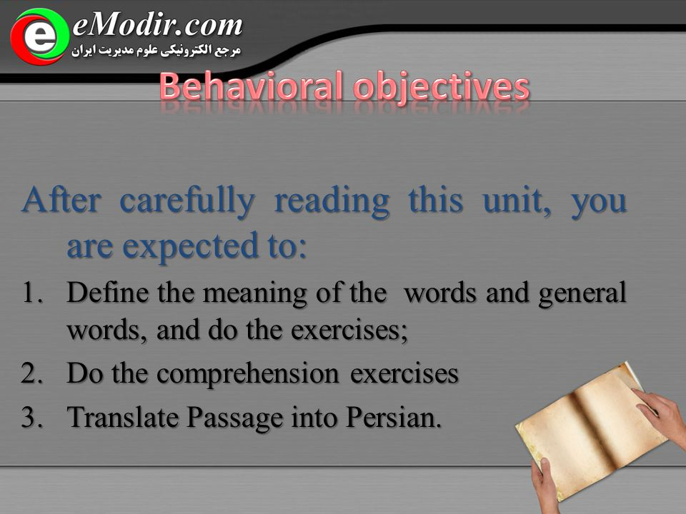 After carefully reading this unit, you are expected to: 1.Define the meaning of the words and general words, and do the exercises; 2.Do the comprehension exercises 3.Translate Passage into Persian.