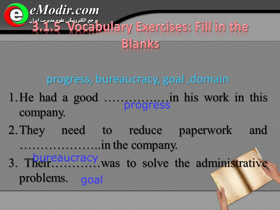 progress, bureaucracy, goal,domain 1.He had a good ………….…in his work in this company.