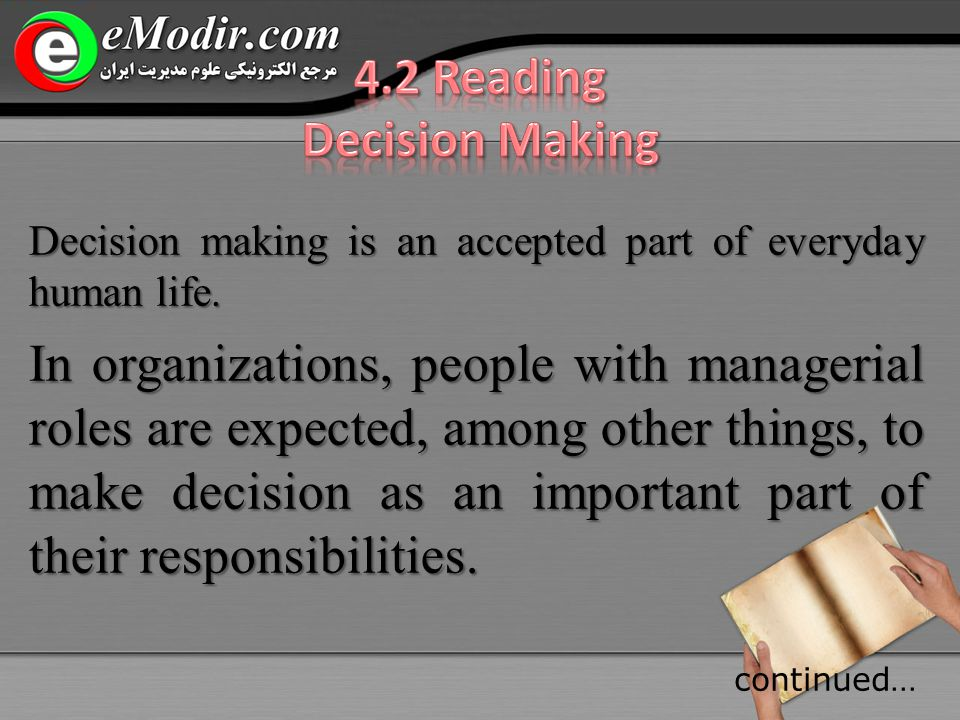 Decision making is an accepted part of everyday human life.