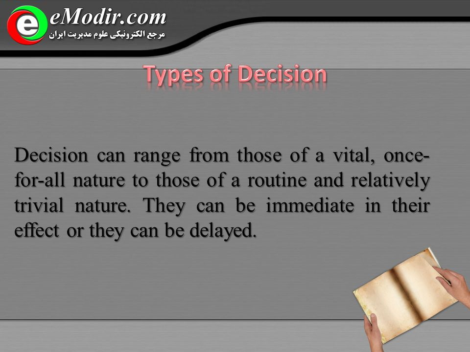 Decision can range from those of a vital, once- for-all nature to those of a routine and relatively trivial nature.