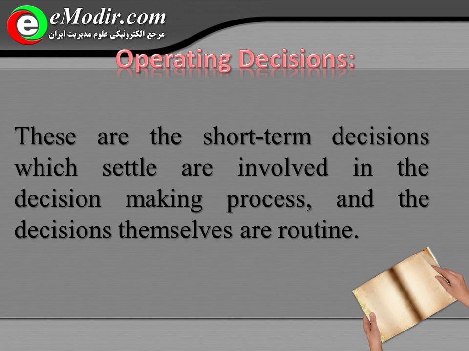 These are the short-term decisions which settle are involved in the decision making process, and the decisions themselves are routine.