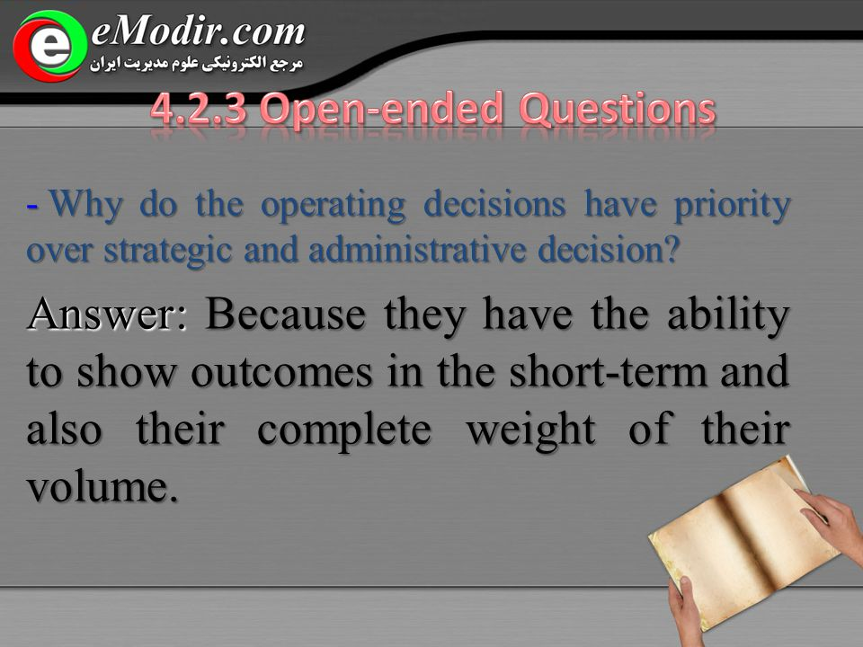- Why do the operating decisions have priority over strategic and administrative decision.