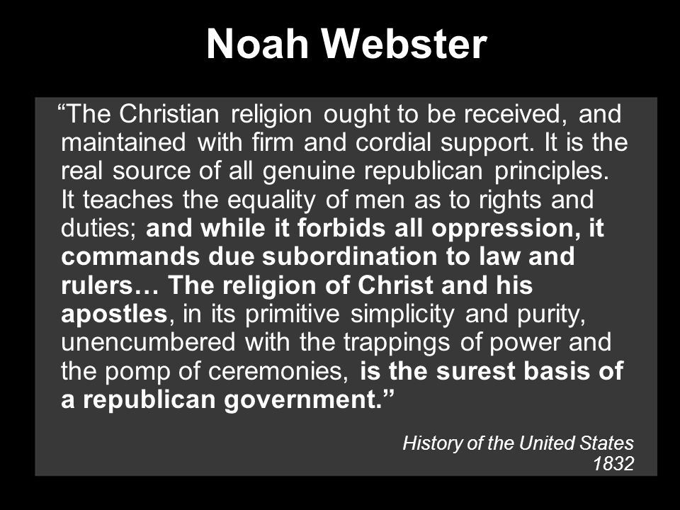 Noah Webster The Christian religion ought to be received, and maintained with firm and cordial support.