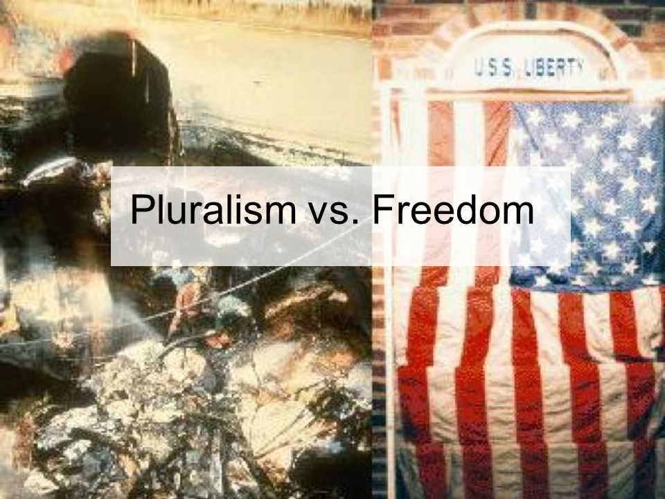 Pluralism Definition: The condition of being multiple or plural Distinction –Ideological Pluralism – The belief that no single explanatory system or view of reality can account for all the phenomena of life –Political/Social Pluralism – A condition in which numerous distinct ethnic, religious, or cultural groups are present and tolerated within a society