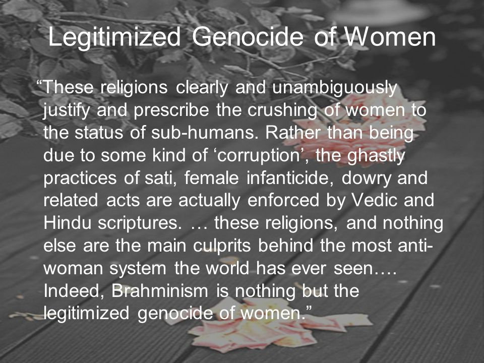 "Legitimized Genocide of Women ""These religions clearly and unambiguously justify and prescribe the crushing of women to the status of sub-humans. Rath"