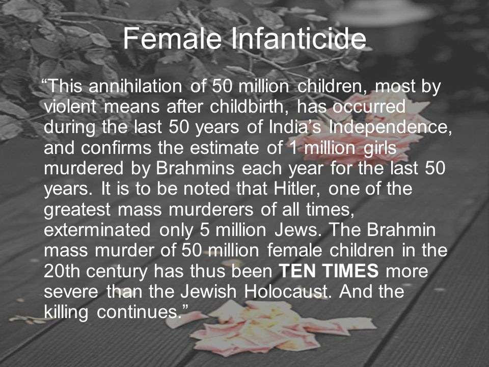 "Female Infanticide ""This annihilation of 50 million children, most by violent means after childbirth, has occurred during the last 50 years of India's"