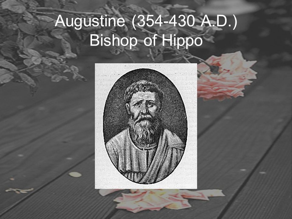 Augustine (354-430 A.D.) Bishop of Hippo