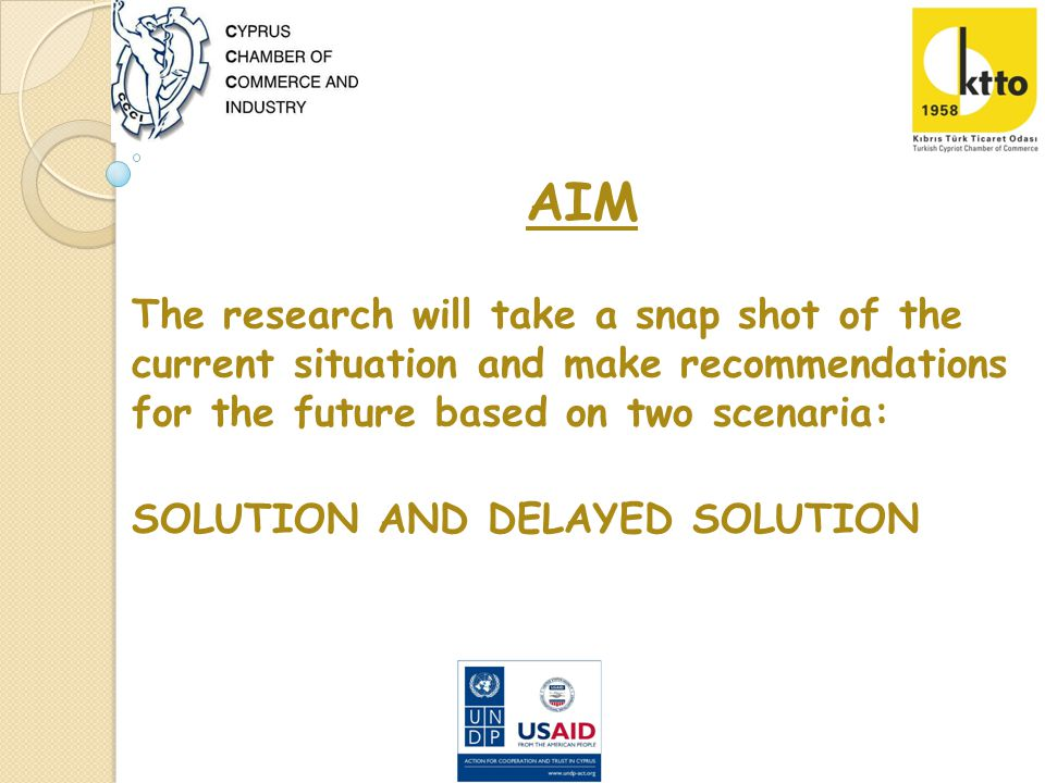 AIM The research will take a snap shot of the current situation and make recommendations for the future based on two scenaria: SOLUTION AND DELAYED SOLUTION