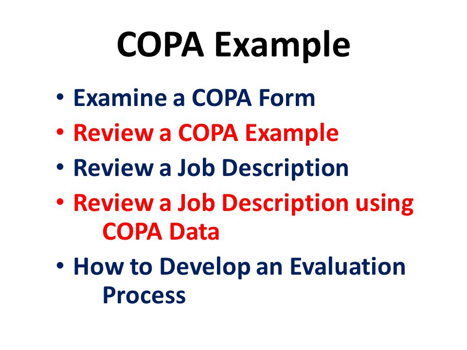 COPA Example Examine a COPA Form Review a COPA Example Review a Job Description Review a Job Description using COPA Data How to Develop an Evaluation Process