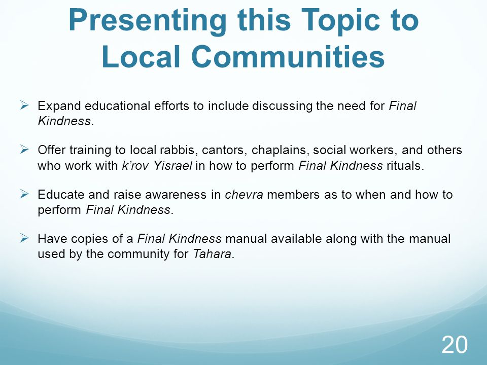 Presenting this Topic to Local Communities  Expand educational efforts to include discussing the need for Final Kindness.