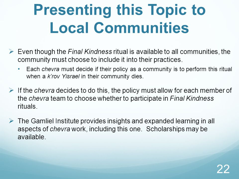 Presenting this Topic to Local Communities  Even though the Final Kindness ritual is available to all communities, the community must choose to include it into their practices.