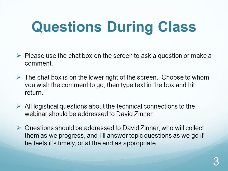 Questions During Class  Please use the chat box on the screen to ask a question or make a comment.