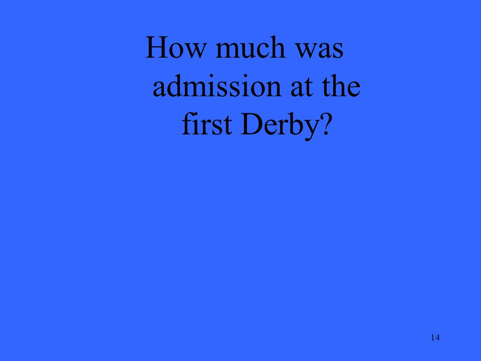 14 How much was admission at the first Derby