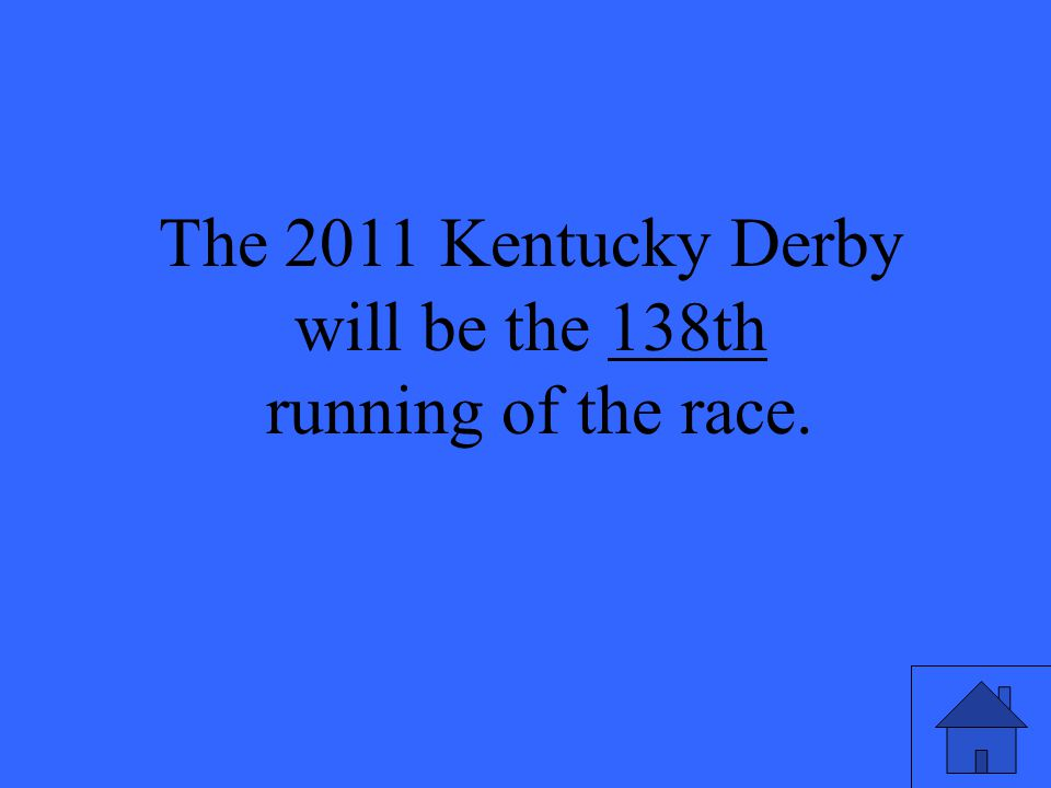 19 The 2011 Kentucky Derby will be the 138th running of the race.