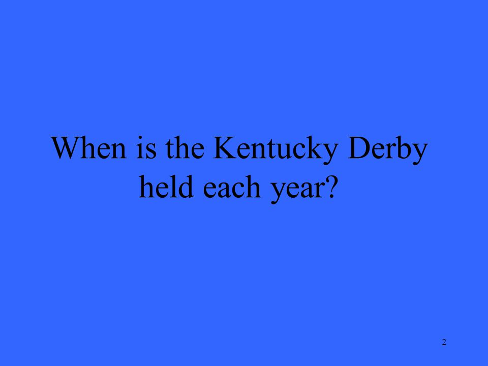2 When is the Kentucky Derby held each year?