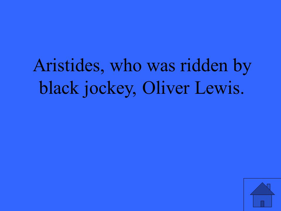 21 Aristides, who was ridden by black jockey, Oliver Lewis.