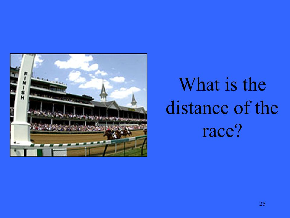 26 What is the distance of the race?