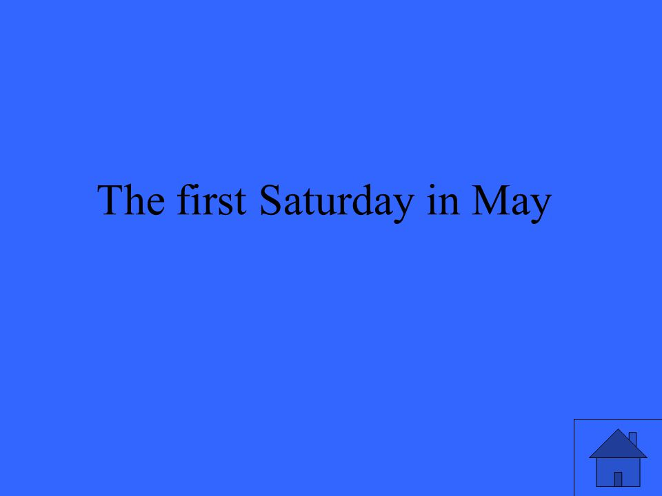 3 The first Saturday in May
