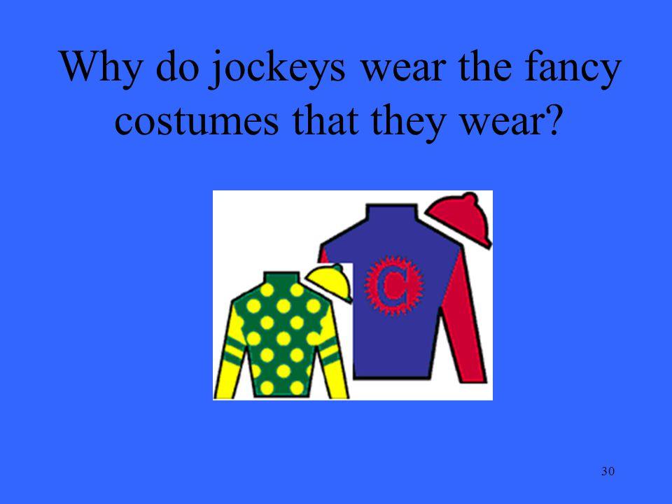 30 Why do jockeys wear the fancy costumes that they wear