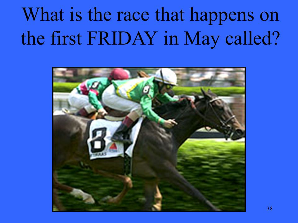 38 What is the race that happens on the first FRIDAY in May called
