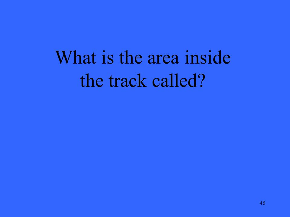 48 What is the area inside the track called?