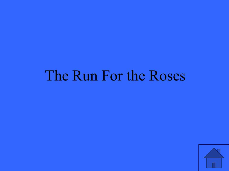 5 The Run For the Roses