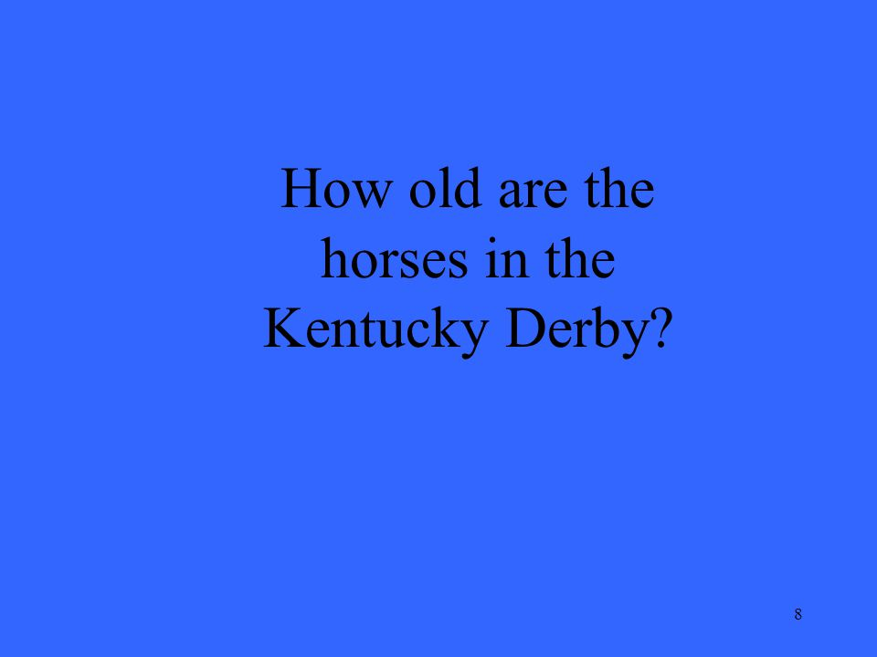 8 How old are the horses in the Kentucky Derby