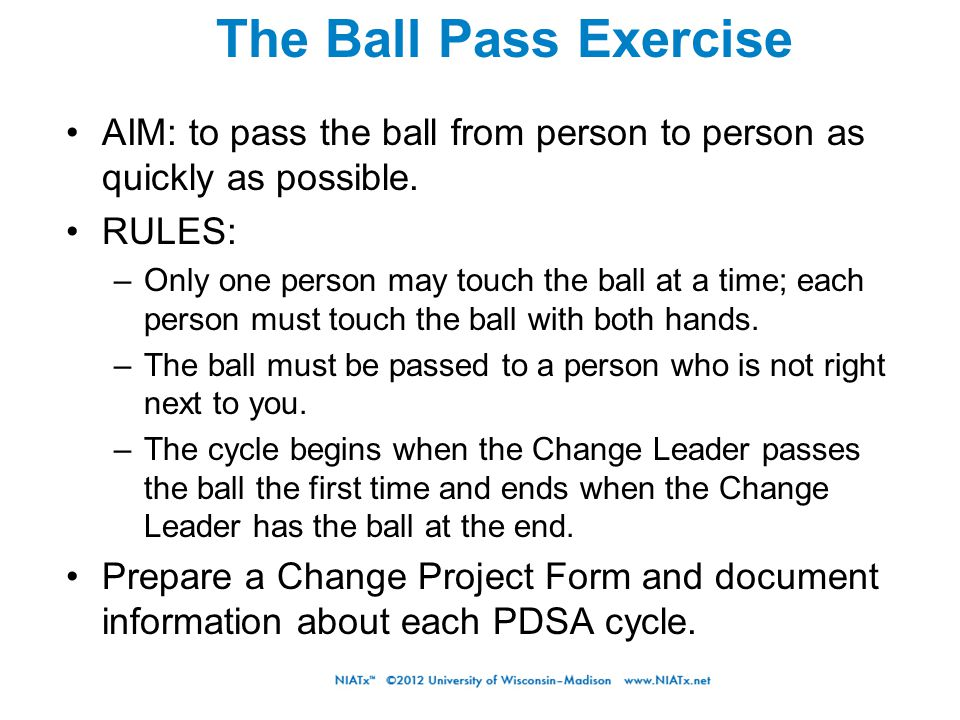 AIM: to pass the ball from person to person as quickly as possible. RULES: –Only one person may touch the ball at a time; each person must touch the b