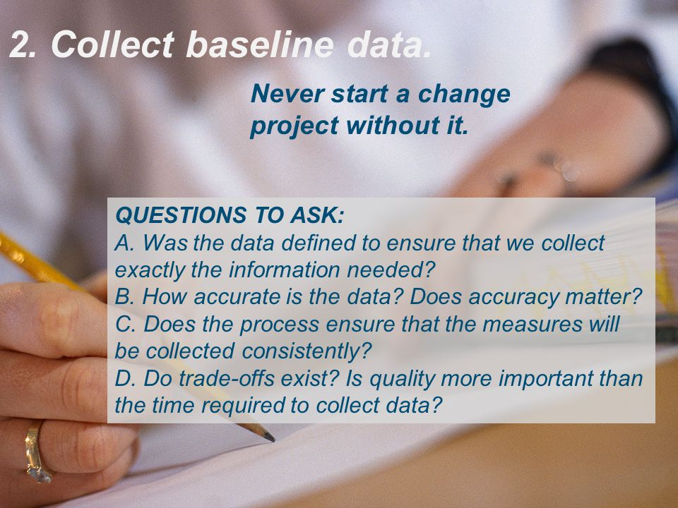 2. Collect baseline data. QUESTIONS TO ASK: A.