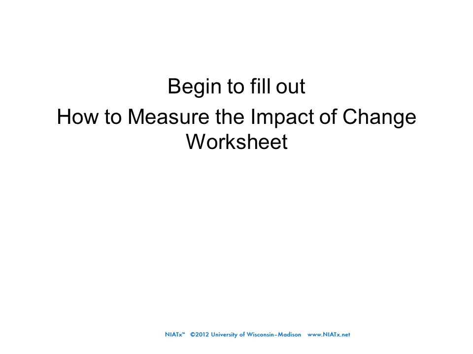 Begin to fill out How to Measure the Impact of Change Worksheet