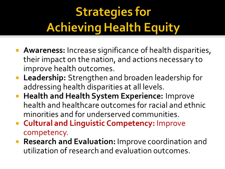 Awareness: Increase significance of health disparities, their impact on the nation, and actions necessary to improve health outcomes.  Leadership:
