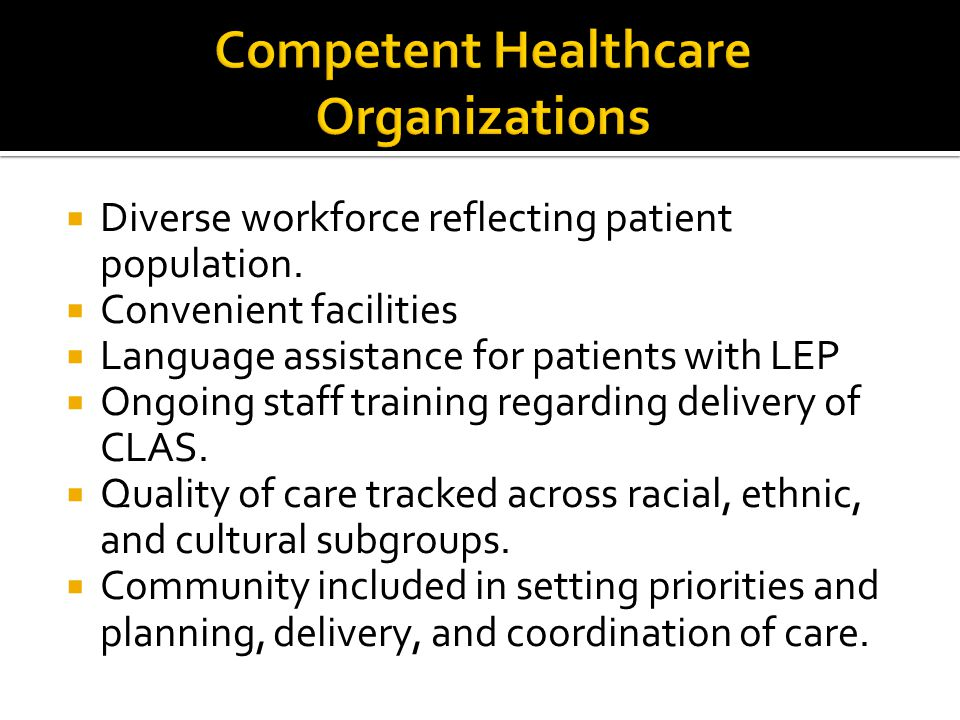 Diverse workforce reflecting patient population.  Convenient facilities  Language assistance for patients with LEP  Ongoing staff training regard