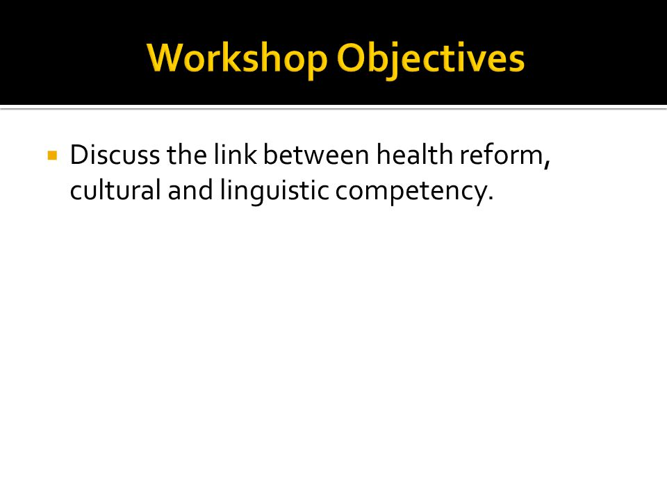  Discuss the link between health reform, cultural and linguistic competency.