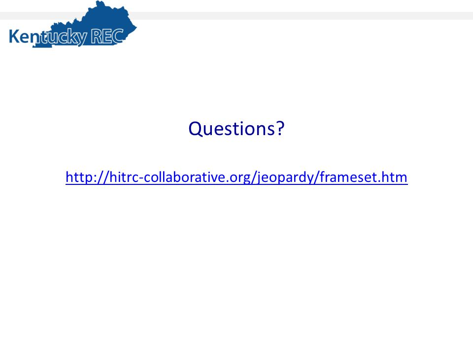 Questions? http://hitrc-collaborative.org/jeopardy/frameset.htm