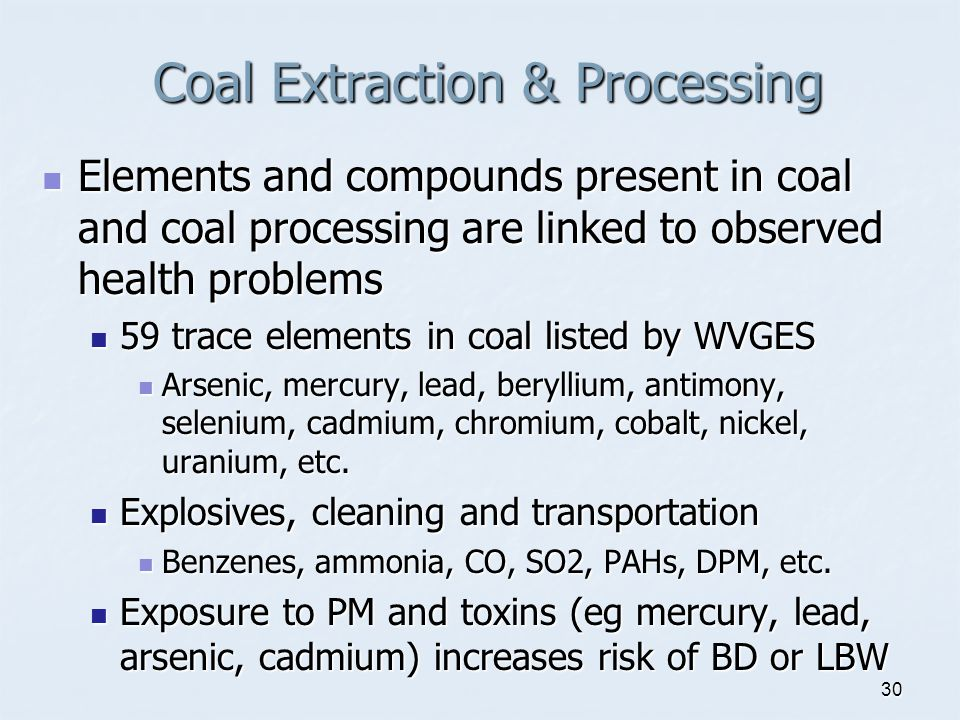 30 Coal Extraction & Processing Elements and compounds present in coal and coal processing are linked to observed health problems Elements and compoun