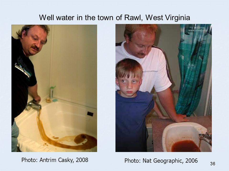 36 Well water in the town of Rawl, West Virginia Photo: Antrim Casky, 2008 Photo: Nat Geographic, 2006