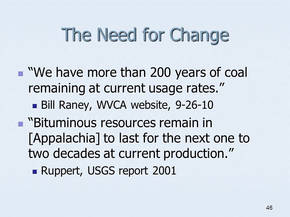 "The Need for Change ""We have more than 200 years of coal remaining at current usage rates."" ""We have more than 200 years of coal remaining at current"