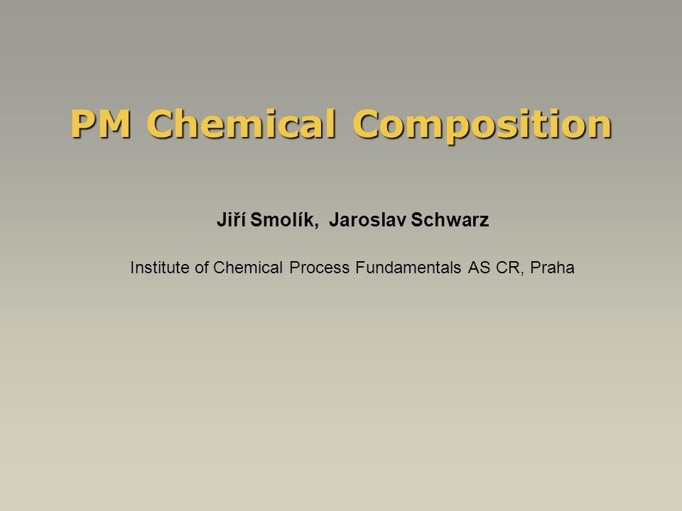 PM Chemical Composition Jiří Smolík, Jaroslav Schwarz Institute of Chemical Process Fundamentals AS CR, Praha