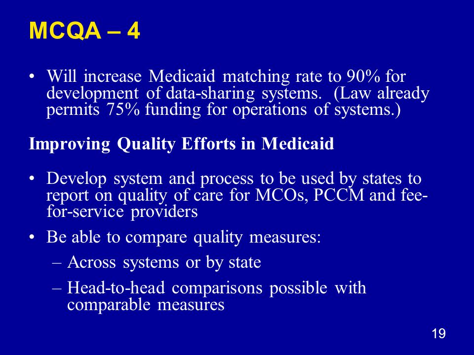 19 MCQA – 4 Will increase Medicaid matching rate to 90% for development of data-sharing systems.