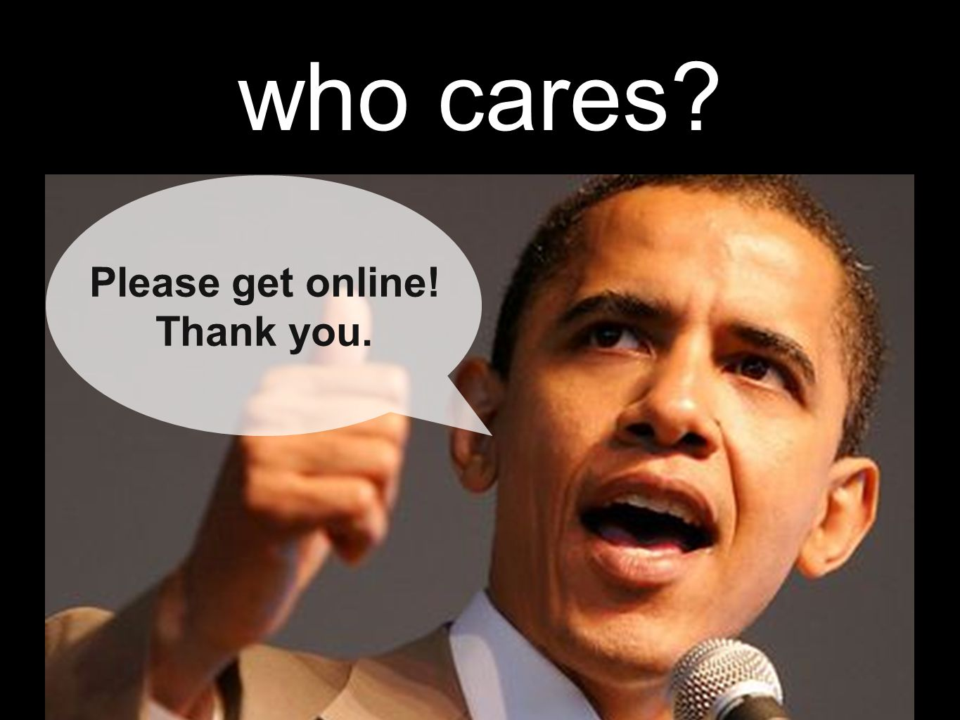 who cares Please get online! Thank you.