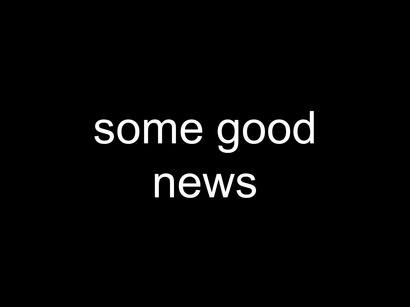 some good news