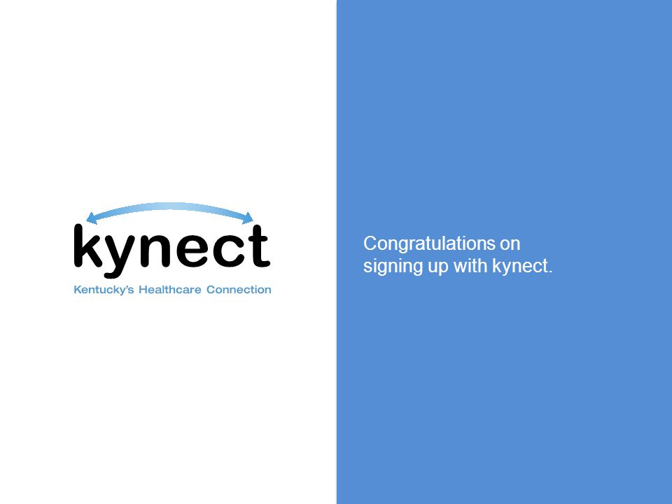 Congratulations on signing up with kynect.